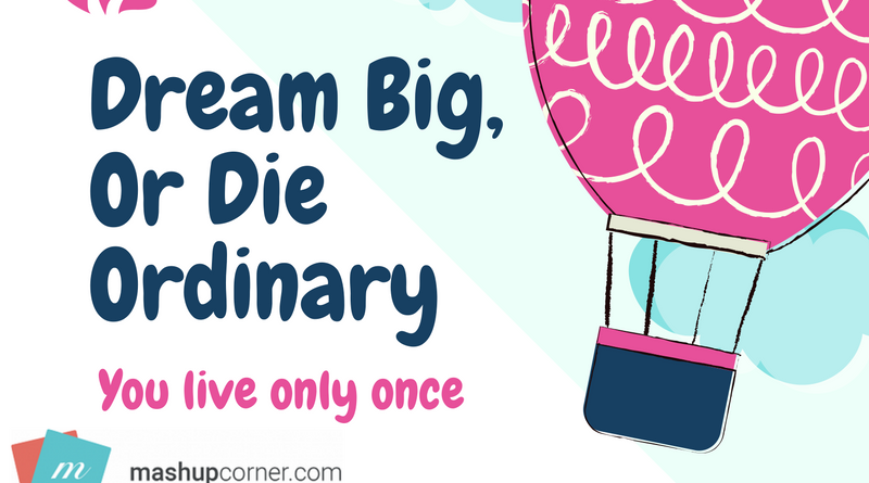 Dream Big or Die Ordinary