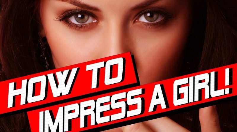 11 ways to impress a girl